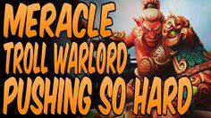 Meracle Troll Warlord PUSHING So HARD - Dota 2 Gameplay