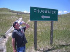 If we ever go on our roadtrip, Chugwater, Wyoming is going to happen. We will chug water. Get ready for this.