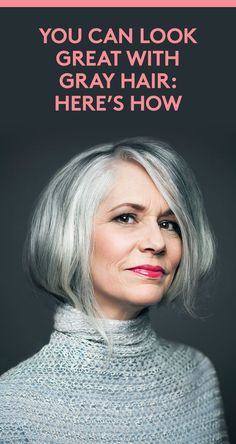 You Can Look Great With Gray Hair: Here's How   Aura Friedman, a hairstylist at the Sally Hershberger Downtown salon, in New York City, shares her advice.
