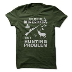"""Just Another Beer Drinker with a Hunting Problem"" funny hunter t-shirt."