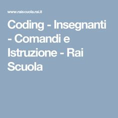 Coding - Insegnanti - Comandi e Istruzione - Rai Scuola Coding For Kids, Flipped Classroom, Projects For Kids, Multimedia, Grammar, Pixel Art, Software, School, Studio