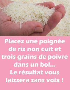 Placez une poignée de riz non cuit et trois grains de poivre dans un bol… Le résultat vous laissera sans voix !