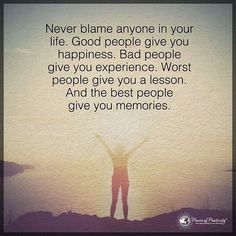 Never blame anyone in your life.. #powerofpositivity