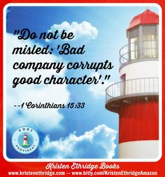 """Verse of the day: Pretty straightforward, don't you think? A good one to remember ourselves and to remind our kids of.  """"Do not be misled: 'Bad company corrupts good character'."""" --I Corinthians 15:33"""