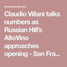 Claudio Villani talks numbers as Russian Hill's AltoVino approaches opening - San Francisco Chronicle