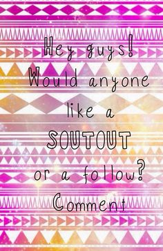 I am in a shoutout mood! Who would like one? Comment your self or anyone else you want. ^ - x - ^
