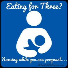 Eating for Three? Nursing while you are pregnant