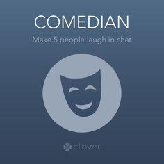 I got the COMEDIAN badge on Clover!