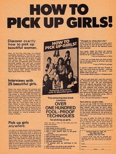 """Oh!!!! Wow... How to Pick Up Girls! 1973  One review says """"It works! I wasn't even half way through and I got a girl! Even my brother -who has taken out every girl in the world-said WOW! when he saw her.- From a prep school student in Massachusetts """" ........  LOL"""