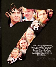 """There's a group refered to in private as the ""big seven"" and that's Daniel Radcliffe, Rupert Grint, Emma Watson, Matthew Lewis, Evanna Lynch, Bonnie Wright and Tom Felton They do not know how much I love them"" - J.K. Rowling"