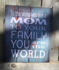 Mother's Day  Gift - To The World Mom  - Wood Sign, Canvas Wall Art, Banner - Christmas Gift, Grandma, Mom, Stepmom