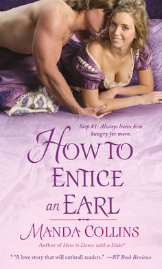 "How to Entice an Earl (Ugly Ducklings #3) by Manda Collins (January 2013) @goodreads #toread #romancebooks ... ""Lady Madeline Essex is the last of the unwed ""ducklings"" in her family—and by far the most outspoken. But when she boldly enters London's most notorious gaming house in search of fodder for her novel, even her sharp tongue can't save her from the horrible crime she stumbles upon there. As luck would have it, first on the scene is the last man she wants to see her vulnerable. ..."""
