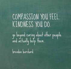 Compassion you feel. Kindness you do.