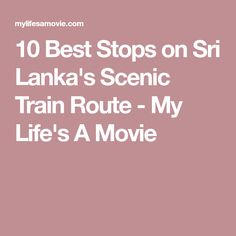 10 Best Stops on Sri Lanka's Scenic Train Route - My Life's A Movie