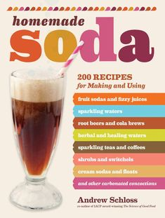 Homemade Soda: 200 Recipes for Making & Using Fruit Sodas & Fizzy Juices, Sparkling Waters, Root Beers & Cola Brews, Herbal & Healing Waters Cream Soda, Soda Stream Recipes, Homemade Ginger Ale, Cola Recipe, Soda Floats, Soda Syrup, Granita, Cooking Herbs, Cooking Tips