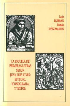 La Escuela de primeras letras según Juan Luis Vives : estudio, iconografía y textos / León Esteban, Ramón López Martín
