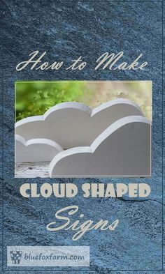 Cloud Shape Signs - How to DIY your own handmade signs in the shape of clouds. Concrete Art, Cement, How To Make Clouds, Cloud Shapes, Handmade Signs, Garden Junk, Rustic Crafts, Rustic Gardens, Garden Signs