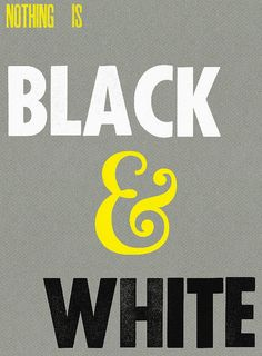 Nothing is black and white.  Sometimes it's black, white and yellow.