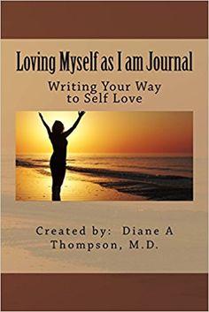 Loving Myself as I am Journal/Diary  https://www.amazon.com/Loving-Myself-Journal-Writing-Your/dp/0998534749/ref=sr_1_2?ie=UTF8&qid=1505771227&sr=8-2&keywords=diane+a+thompson%2C+md