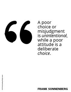 """A poor choice or misjudgment is unintentional, while a poor attitude is a deliberate choice. Inspiring Quotes, Best Quotes, Rebuilding Trust, Count On You, Lead By Example, Common Myths, Leadership Quotes, Big Picture, Trust Yourself"
