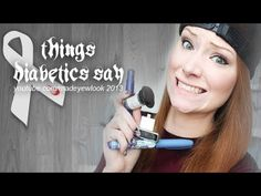 "Im a type 1 diabetic and think this ""Things Diabetics Say"" video is funny and its so true!"