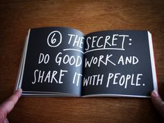 Do good work and share it with people. / from Austin Kleon's book Steal Like an Artist