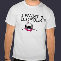 I WANT A BICYCLE!!! T-shirt Please check out World of Cycling