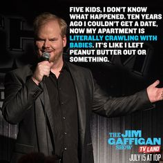 If you're not crawling with babies, you should watch THE JIM GAFFIGAN SHOW starring Jim Gaffigan. Series premieres on July 15, 2015 at 10/9C on TV Land. Click to watch a sneak preview.