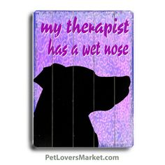 Funny Dog Signs: My Therapist Has a Wet nose. High quality dog sign is ready to hang as wall art. Add humor to your dog decor with funny dog signs! Funny Dog Signs, Funny Dogs, Therapy Humor, Therapy Dogs, Dog Poster, Thing 1, Dog Quotes, Animal Quotes, Dog Art