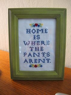 Home is where the pants aren't cross stitch humor