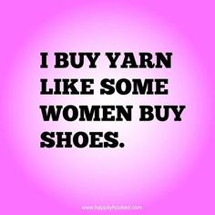 I buy yarn and I buy shoes HJ Knitting Quotes, Knitting Humor, Crochet Humor, Loom Knitting, Knitting Patterns, Funny Crochet, Knitting Club, Crochet Patterns, Knitting Ideas