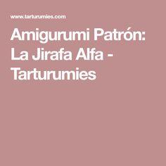 Amigurumi Patrón: La Jirafa Alfa - Tarturumies