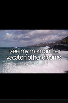 Take my mom on the vacation of her dreams / Bucket List Ideas / Before I Die Bucket List Tumblr, Bucket List Life, Life List, Summer Bucket Lists, College Bucket List, Couple Goals Bucket Lists, Bucket List Ideas For Women, Bucket List For Girls, Teenage Bucket Lists