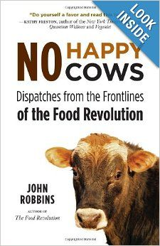 No Happy Cows: Dispatches from the Frontlines of the Food Revolution: John Robbins: 9781573245753: Amazon.com: Books