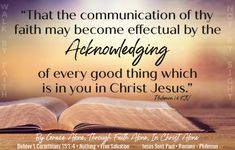 """""""That the communication of thy faith may become effectual by the acknowledging of every good thing which is in you in Christ Jesus.""""  Philemon 1:6 KJV ✞Grace and peace in Christ! Savior, Jesus Christ, Grace Alone, In Christ Alone, Bible Knowledge, Communication, Faith, Peace, Good Things"""