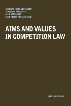 Aims and values in competition law. /  DJØF Publishing, 2013