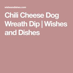 Chili Cheese Dog Wreath Dip | Wishes and Dishes