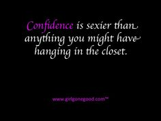 Confidence and a smile ladies, it's all you need.  Show the world how fabulous you are! :)
