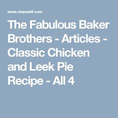 The Fabulous Baker Brothers - Articles - Classic Chicken and Leek Pie Recipe - All 4 Chicken And Leek Pie, Pie Recipes, Brother, Articles, Baking, Classic, Derby, Patisserie, Bread