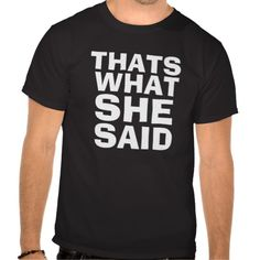 THATS WHAT SHE SAID T-shirt Design - many styles and colours, both men's and lady's / women's (t-shirts, tee, tees, t shirt, tshirt, creative, cool, style, text, funny, humour)