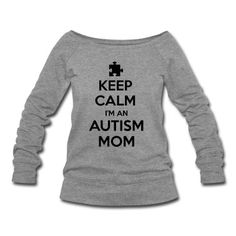 So want this!  Keep Calm I'm An Autism Mom Sweatshirt | Spreadshirt | ID: 12343112