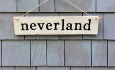 Neverland Rustic Sign by HomesteadDesign on Etsy https://www.etsy.com/listing/221515872/neverland-rustic-sign