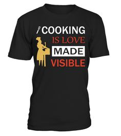 """# Cooking is love made visible T-Shirt .  Special Offer, not available anywhere else!Cooking is love made visible T-Shirt      Available in a variety of styles and colors      Buy yours now before it is too late!      Secured payment via Visa / Mastercard / Amex / PayPal / iDeal      How to place an order            Choose the model from the drop-down menu      Click on """"Buy it now""""      Choose the size and the quantity      Add your delivery address and bank details      And that's it!"""