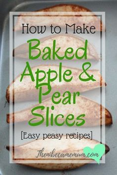 Baked Apple and pear slices. Great for child friendly snacks and suitable for Baby Led Weaning. Straight forward recipe. Blw, toddler snack, snack ideas #toddlersnacks