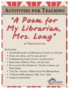 "Complete unit for teaching Nikki Giovanni's ""A Poem for My Librarian, Mrs. Long."" Designed around the Common Core Text Exemplars in Poetry for Grades 6-8, but can be used up to grade 10. A total of 22 pages including answer key."