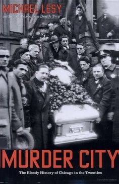 Murder City: The Bloody History of Chicago in the Twenties - Michael Lesy - Google Books