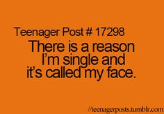 Yeppp. This is true for me. And nobody on here has really seen my face! Its like I'm a person that has never shown there face maybe that's why I'm single or maybe because harry doesn't know I exist? Haha I probably have a better chance of getting married if I wear a paper bag over my head