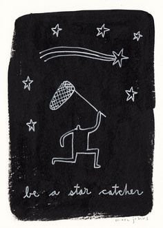 be a star catcher — by Marc Johns