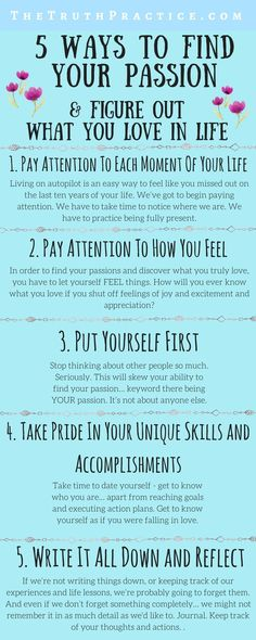 CLICK THE PIN TO READ ALL 10 WAYS TO FIND YOUR PASSION & figure out what you love in life. Get your love for life back, and figure out how to love yourself along the way. Go to TheTruthPractice.com to read about inspiration, authenticity, happy living, & manifestation.