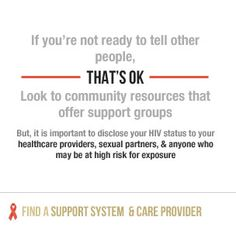 If you're not ready to tell other people, that's okay. Look to community resources that offer support groups. Find a support system & care provider.